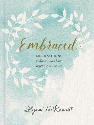 Embraced: 100 Devotions to Know God Is Holding You Close by Lysa Terkeurst