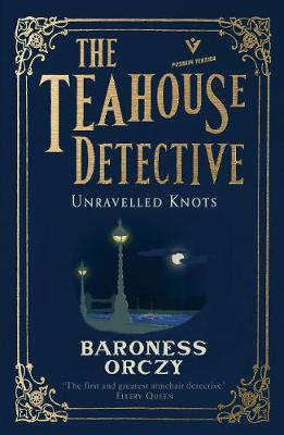 The Teahouse Detective: Unravelled Knots by Baroness Orczy