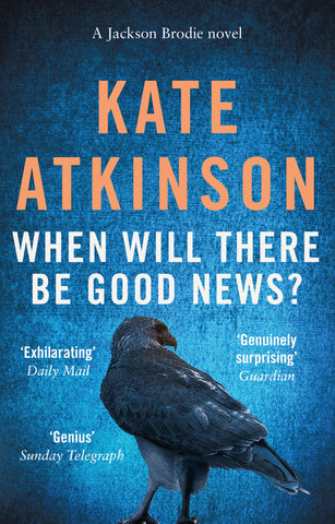Jackson Brodie Book 3: When Will There Be Good News? by Kate Atkinson