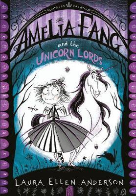 Amelia Fang and the Unicorn Lords by Laura Ellen Anderson
