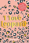 I Love Leopard: The Little Book of Leopard Print by Emma Bastow