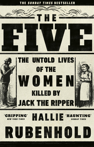 Five: The Untold Lives of the Women Killed by Jack the Ripper by Hallie Rubenhold