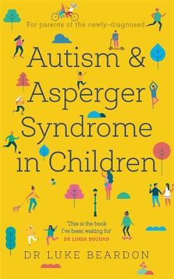 Autism and Asperger Syndrome in Childhood: For parents and carers of the newly d by Luke Beardon