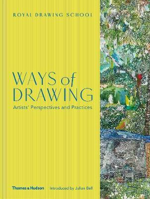 Ways of Drawing: Artists' Perspectives and Practices by Julian Bell