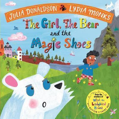 The Girl, the Bear and the Magic Sh by Julia Donaldson