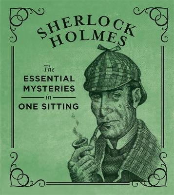 Sherlock Holmes: The Essential Mysteries in One Sitting by Jennifer Kasius