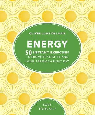 Energy: 50 Instant Exercises To Promote Vitality And Inner Strength Every Day by Oliver L Delorie