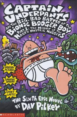Captain Underpants 6: The Big, Bad Battle of the Bionic Booger Boy Part One by Dav Pilkey
