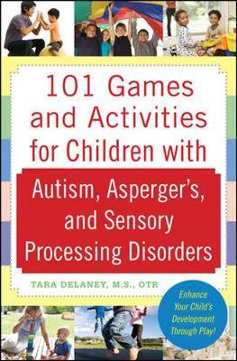 101 Games and Activities for Children With Autism, Asperger' by Tara Delaney