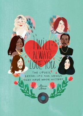 I Will Always Love You: The Loves, Break-ups and Songs that Have Made History by Marisa Morea