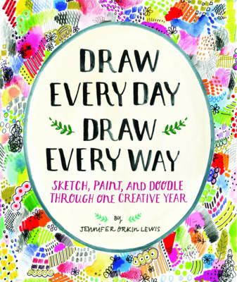 Draw Every Day, Draw Every Way (Guided Sketchbook): Sketch, Paint, and Doodle Th by Jennifer Lewis