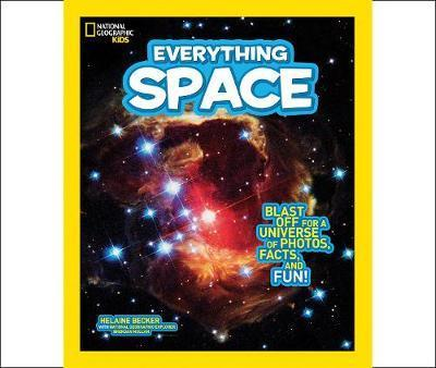 Everything Space: Blast off for a Universe of Photos, Facts, and Fun! by Helaine Becker