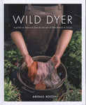 Wild Dyer: A guide to natural dyes & the art of patchwork
