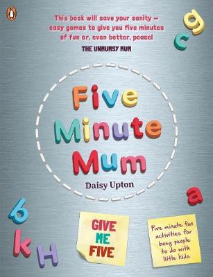 Five Minute Mum: Give Me Five: Five Minute Fun Activities for Busy People by Daisy Upton