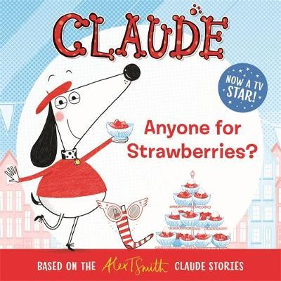 Claude: Anyone For Strawberries? by Alex T. Smith