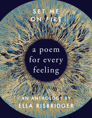 Set Me On Fire: A Poem For Every Feeling by Ella Risbridger