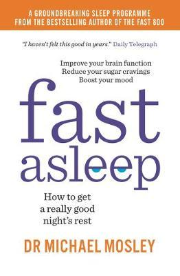 Fast Asleep: How to get a really good night's rest by Michael Mosley