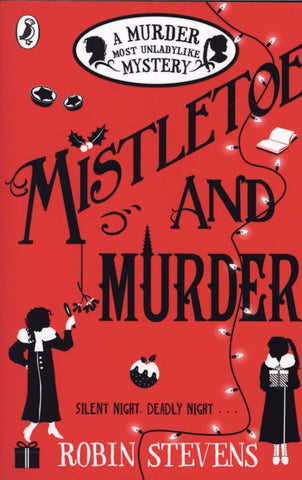 Murder Most Unladylike Book 5: Mistletoe and Murder by Robin Stevens