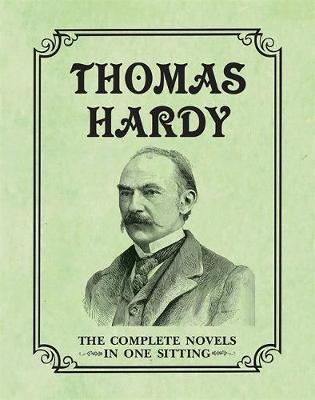 Thomas Hardy: The Complete Novels in One Sitting by Joelle Herr