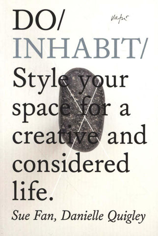 Do Inhabit: Style Your Space for a More Creative and Considered Life by Sue Fan