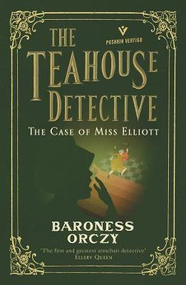 The Teahouse Detective: The Case of Miss Elliott by Baroness Orczy