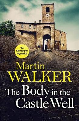 The Dordogne Mysteries Book 12: The Body in the Castle Well by Martin Walker