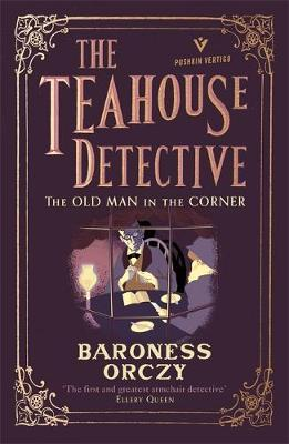 The Teahouse Detective: The Old Man in the Corner by Baroness Orczy