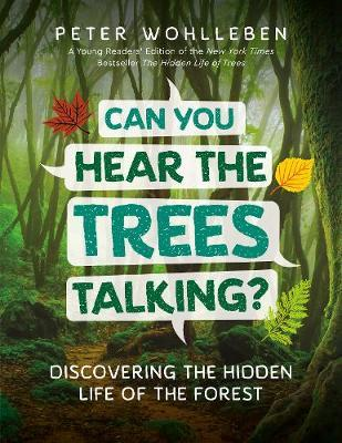 Can You Hear the Trees Talking?: Discovering the Hidden Life of the Forest by Peter Wohlleben