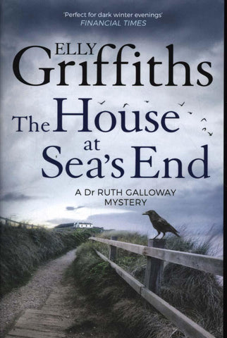 The Dr Ruth Galloway Mysteries Book 3: The House at Sea's End by Elly Griffiths