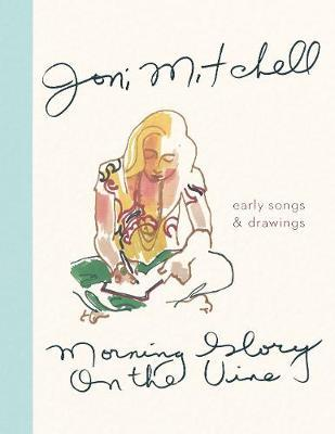 Morning Glory on the Vine: Early Songs and Drawings by Joni Mitchell