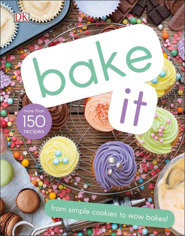 Bake It: More Than 150 Recipes for Kids from Simple Cookies to Creative Cakes!