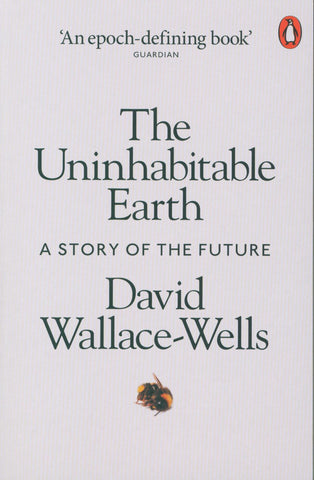 Uninhabitable Earth: A Story of the Future by David Wallace-Wells