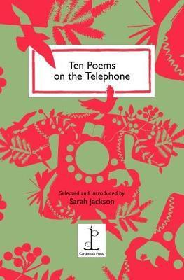 Ten Poems On The Telephone by Sarah Jackson