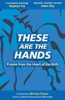 These Are the Hands: Poems From the Heart of ths NHS forward by Michael Rosen