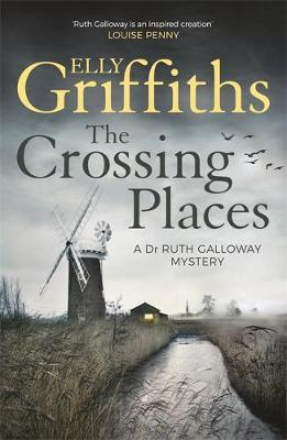 The Dr Ruth Galloway Mysteries Book 1: The Crossing Places by Elly Griffiths