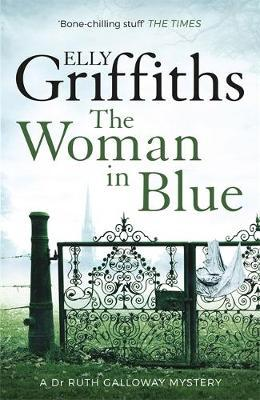The Dr Ruth Galloway Mysteries Book 8: The Woman In Blue by Elly Griffiths