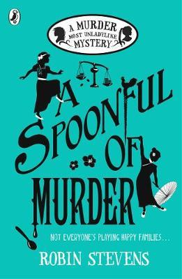 Murder Most Unladylike Book 6: A Spoonful of Murder by Robin Stevens