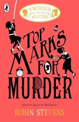 Murder Most Unladylike Book 8: Top Marks For Murder by Robin Stevens