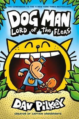 Dog Man 5 Dog Man 5 Lord Of The Fleas by Dav Pilkey