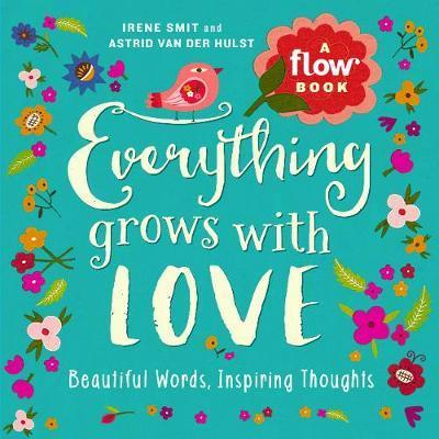 Everything Grows with Love: Beautiful Words, Inspiring Thoughts by Irene Smit