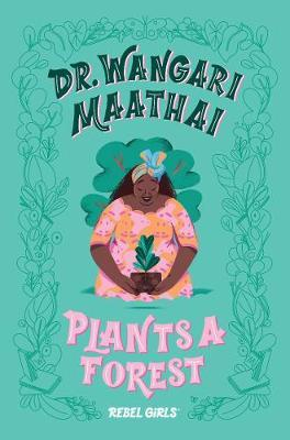 Dr. Wangari Maathai Plants a Forest by Girls Rebel