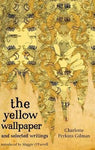 The Yellow Wallpaper And Selected Writings by Charlotte Perkins Gilman