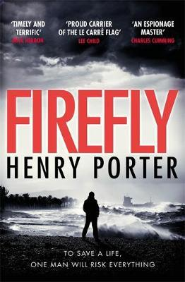 Firefly: The must-read thriller ripped from today's headlines by Henry Porter