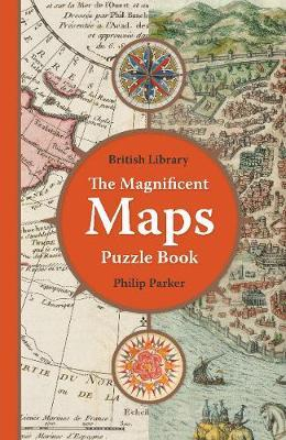 British Library Magnificent Maps Puzzle Book by Philip Parker
