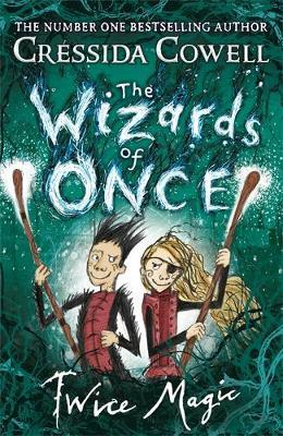 The Wizards of Once Book 2: Twice Magic by Cressida Cowell