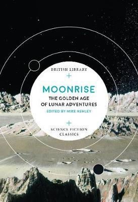 Moonrise: The Golden Age of Lunar Adventures by Mike Ashley
