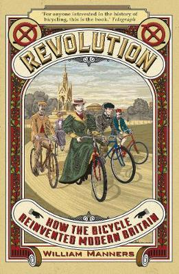 Revolution: How the Bicycle Reinvented Modern Britain by William Manners