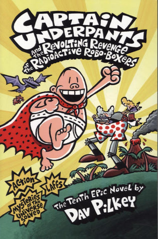 Captain Underpants 10: The Revolting Revenge of the Radioactive Robo-Boxers by Dav Pilkey