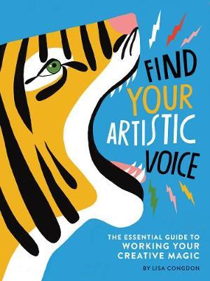 Find Your Artistic Voice: The Essential Guide to Working Your Creative Magic by Lisa Congdon