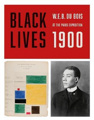 Black Lives 1900: W. E. B. Du Bois at the Paris Exposition